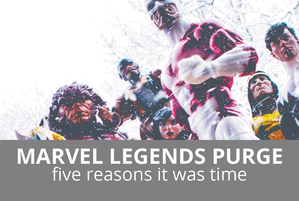 5 Reasons it was Time for a Marvel Legends Purge